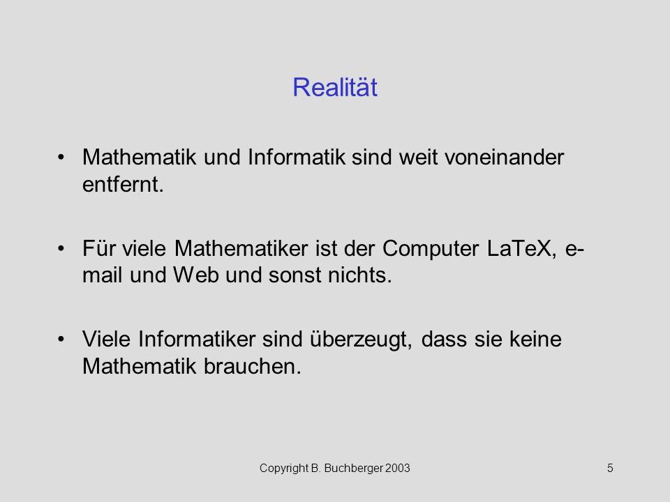Copyright B. Buchberger 20035 Realität Mathematik und Informatik sind weit voneinander entfernt. Für viele Mathematiker ist der Computer LaTeX, e- mai