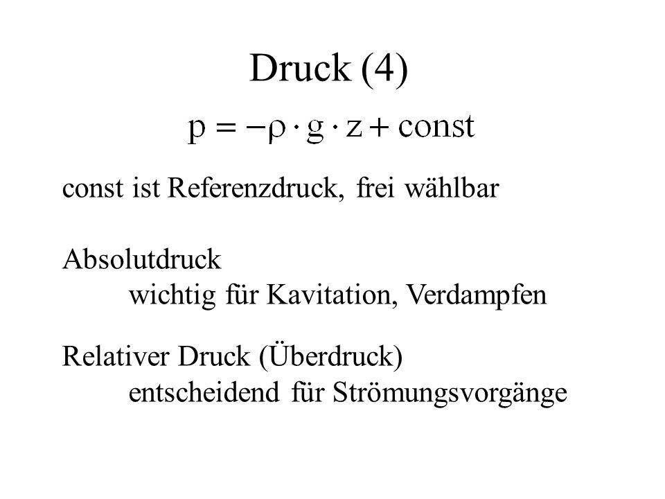 Druck (4) const ist Referenzdruck, frei wählbar Absolutdruck wichtig für Kavitation, Verdampfen Relativer Druck (Überdruck) entscheidend für Strömungs