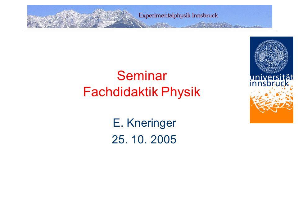 Seminar Fachdidaktik Physik E. Kneringer 25. 10. 2005