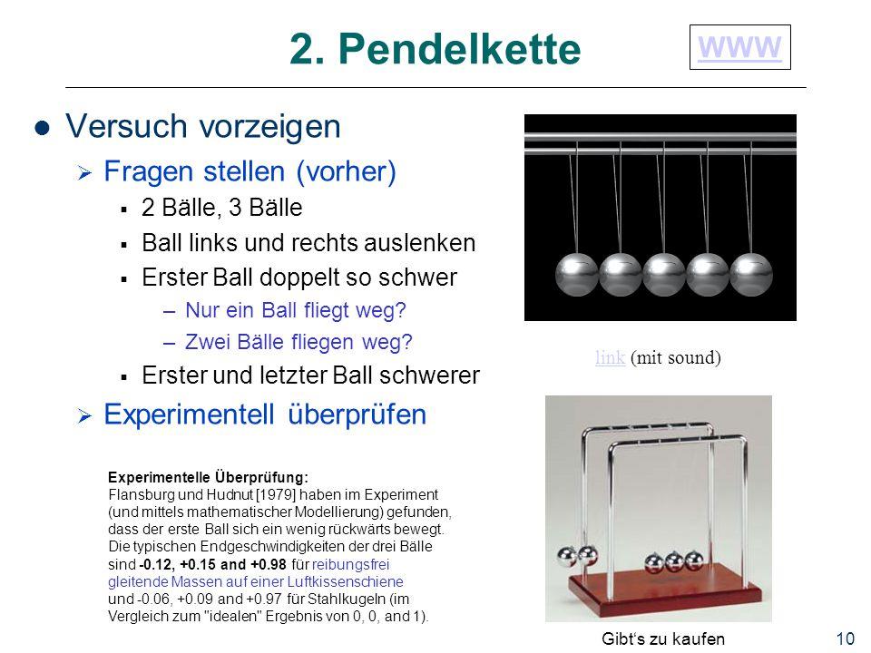 10 2. Pendelkette Versuch vorzeigen  Fragen stellen (vorher)  2 Bälle, 3 Bälle  Ball links und rechts auslenken  Erster Ball doppelt so schwer –Nu