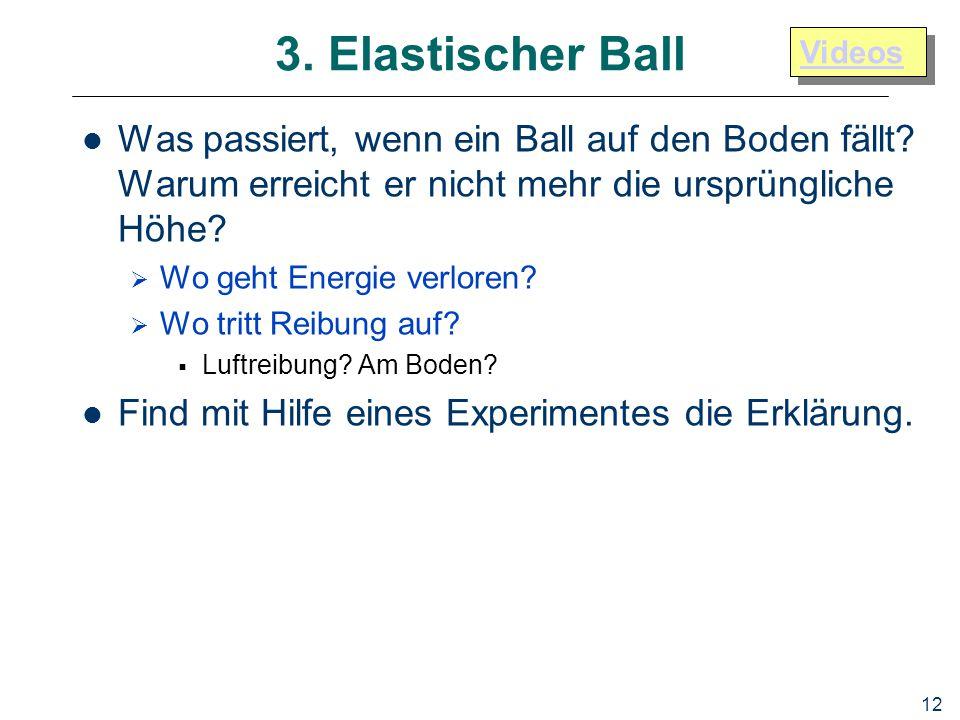 12 3. Elastischer Ball Was passiert, wenn ein Ball auf den Boden fällt? Warum erreicht er nicht mehr die ursprüngliche Höhe?  Wo geht Energie verlore