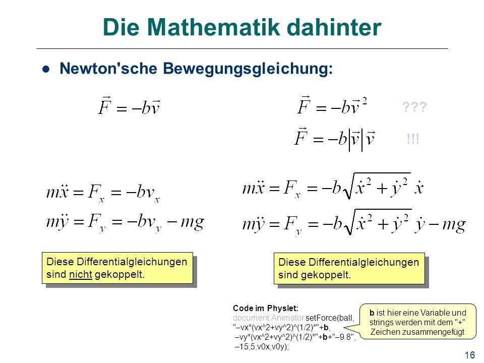 16 Die Mathematik dahinter Newton'sche Bewegungsgleichung: ??? !!! Diese Differentialgleichungen sind gekoppelt. Code im Physlet: document.Animator.se