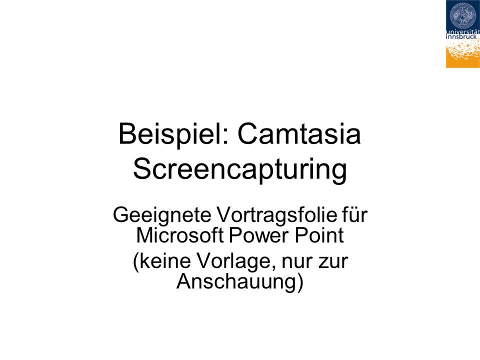 Beispiel: Camtasia Screencapturing Geeignete Vortragsfolie für Microsoft Power Point (keine Vorlage, nur zur Anschauung)