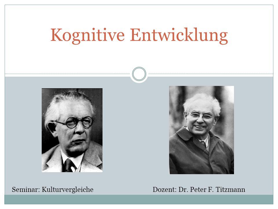 Kognitive Entwicklung Seminar: Kulturvergleiche Dozent: Dr. Peter F. Titzmann