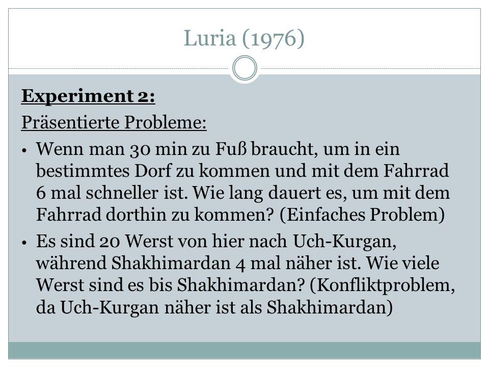 Luria (1976) Experiment 2: Präsentierte Probleme: Wenn man 30 min zu Fuß braucht, um in ein bestimmtes Dorf zu kommen und mit dem Fahrrad 6 mal schneller ist.