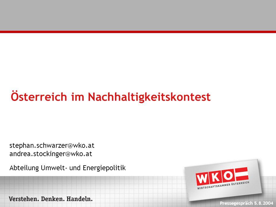 Österreich im Nachhaltigkeitskontest stephan.schwarzer@wko.at andrea.stockinger@wko.at Abteilung Umwelt- und Energiepolitik Pressegespräch 5.8.2004