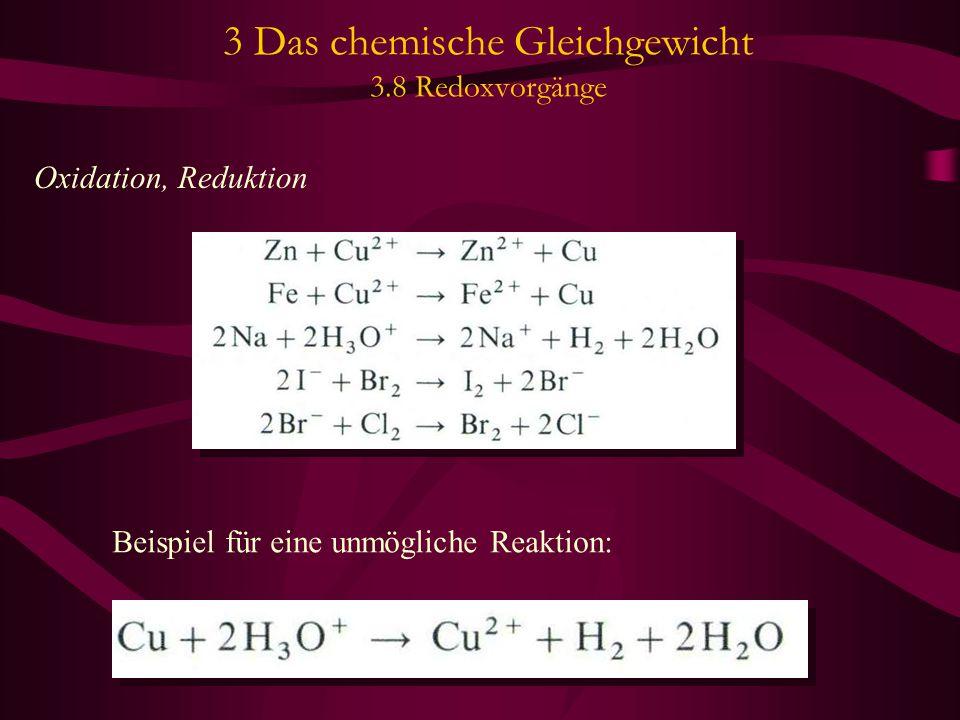 3 Das chemische Gleichgewicht 3.8 Redoxvorgänge Oxidation, Reduktion Beispiel für eine unmögliche Reaktion:
