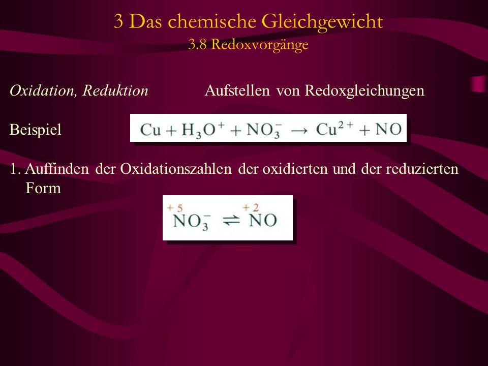 3 Das chemische Gleichgewicht 3.8 Redoxvorgänge Oxidation, Reduktion Aufstellen von Redoxgleichungen Beispiel 1.