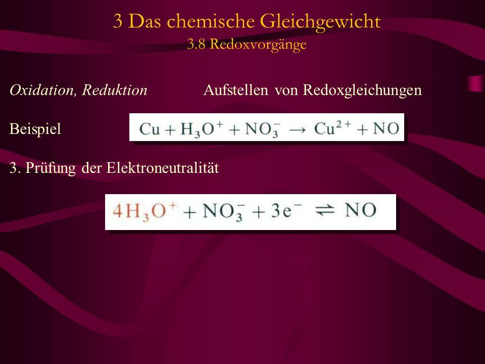 3 Das chemische Gleichgewicht 3.8 Redoxvorgänge Oxidation, Reduktion Aufstellen von Redoxgleichungen Beispiel 3. Prüfung der Elektroneutralität