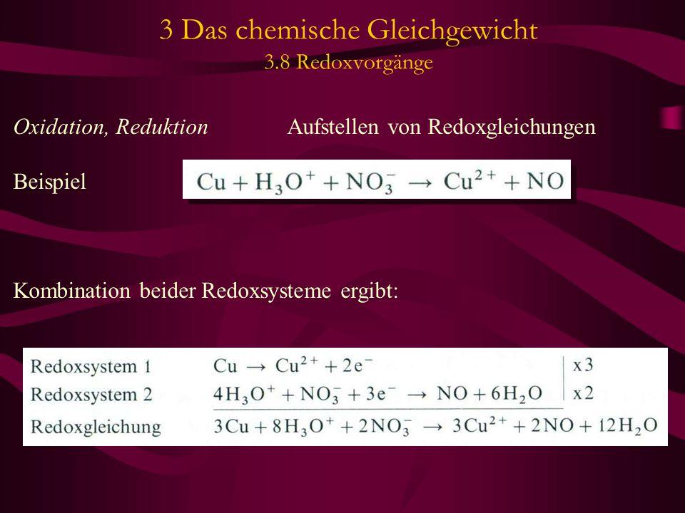 3 Das chemische Gleichgewicht 3.8 Redoxvorgänge Oxidation, Reduktion Aufstellen von Redoxgleichungen Beispiel Kombination beider Redoxsysteme ergibt:
