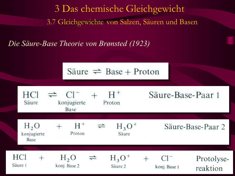 3 Das chemische Gleichgewicht 3.7 Gleichgewichte von Salzen, Säuren und Basen Die Säure-Base Theorie von Brønsted (1923)