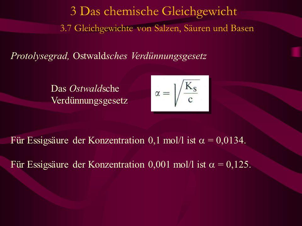 3 Das chemische Gleichgewicht 3.7 Gleichgewichte von Salzen, Säuren und Basen Protolysegrad, Ostwaldsches Verdünnungsgesetz Für Essigsäure der Konzent