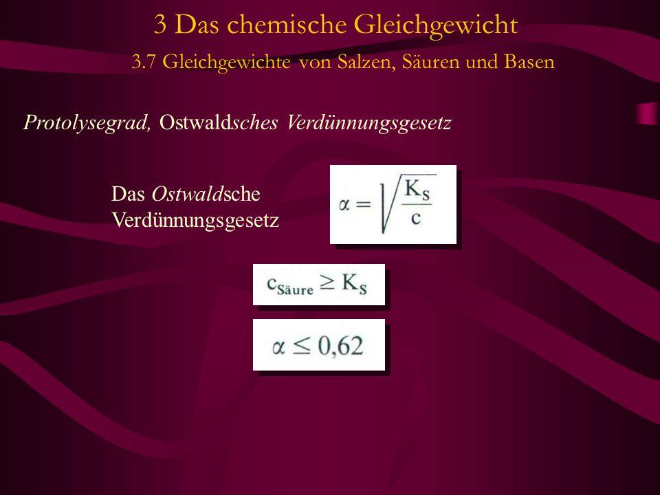 3 Das chemische Gleichgewicht 3.7 Gleichgewichte von Salzen, Säuren und Basen Protolysegrad, Ostwaldsches Verdünnungsgesetz Das Ostwaldsche Verdünnung
