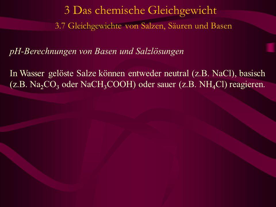 pH-Berechnungen von Basen und Salzlösungen In Wasser gelöste Salze können entweder neutral (z.B. NaCl), basisch (z.B. Na 2 CO 3 oder NaCH 3 COOH) oder