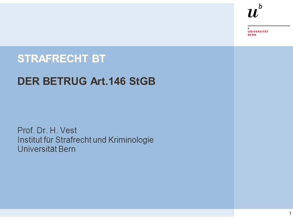 1 STRAFRECHT BT DER BETRUG Art.146 StGB Prof. Dr. H. Vest Institut für Strafrecht und Kriminologie Universität Bern