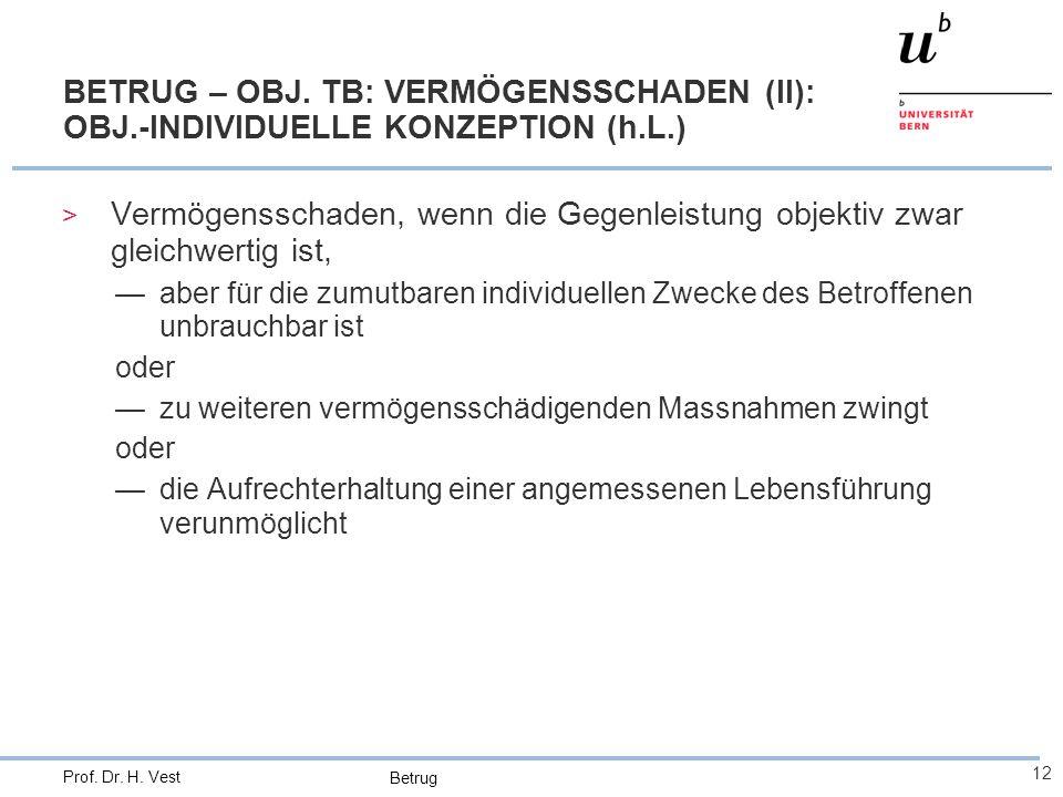 Betrug 12 Prof. Dr. H. Vest BETRUG – OBJ. TB: VERMÖGENSSCHADEN (II): OBJ.-INDIVIDUELLE KONZEPTION (h.L.) > Vermögensschaden, wenn die Gegenleistung ob