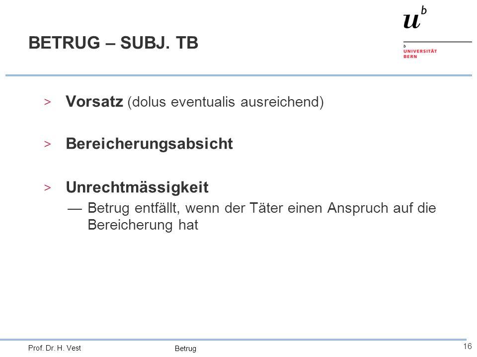 Betrug 16 Prof. Dr. H. Vest BETRUG – SUBJ. TB > Vorsatz (dolus eventualis ausreichend) > Bereicherungsabsicht > Unrechtmässigkeit —Betrug entfällt, we
