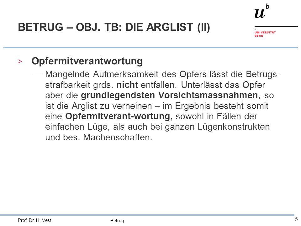 Betrug 5 Prof. Dr. H. Vest BETRUG – OBJ. TB: DIE ARGLIST (II) > Opfermitverantwortung —Mangelnde Aufmerksamkeit des Opfers lässt die Betrugs- strafbar