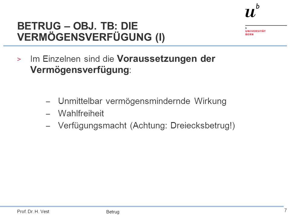 Betrug 7 Prof. Dr. H. Vest BETRUG – OBJ. TB: DIE VERMÖGENSVERFÜGUNG (I) > Im Einzelnen sind die Voraussetzungen der Vermögensverfügung : – Unmittelbar