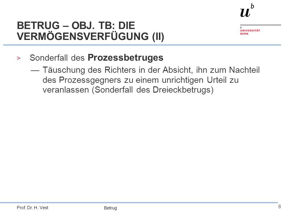 Betrug 8 Prof. Dr. H. Vest BETRUG – OBJ. TB: DIE VERMÖGENSVERFÜGUNG (II) > Sonderfall des Prozessbetruges —Täuschung des Richters in der Absicht, ihn