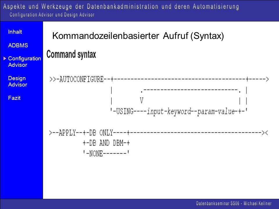 Inhalt ADBMS Configuration Advisor Design Advisor Fazit Kommandozeilenbasierter Aufruf (Syntax)