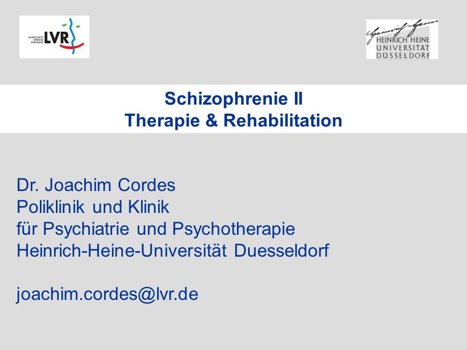 Schizophrenie II Therapie & Rehabilitation Dr. Joachim Cordes Poliklinik und Klinik für Psychiatrie und Psychotherapie Heinrich-Heine-Universität Dues