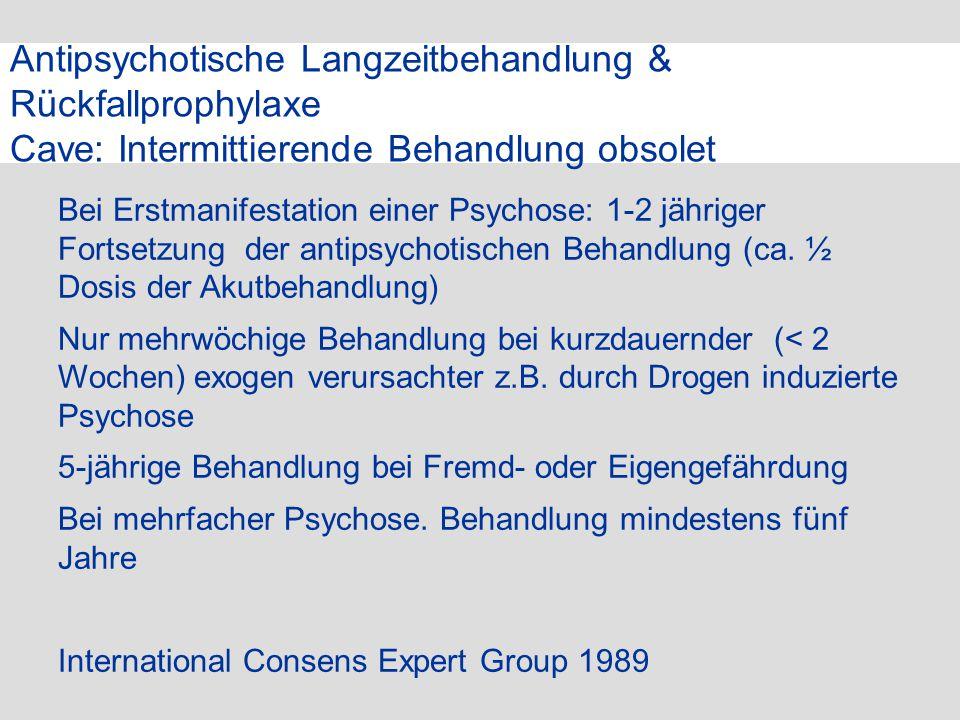 Antipsychotische Langzeitbehandlung & Rückfallprophylaxe Cave: Intermittierende Behandlung obsolet Bei Erstmanifestation einer Psychose: 1-2 jähriger