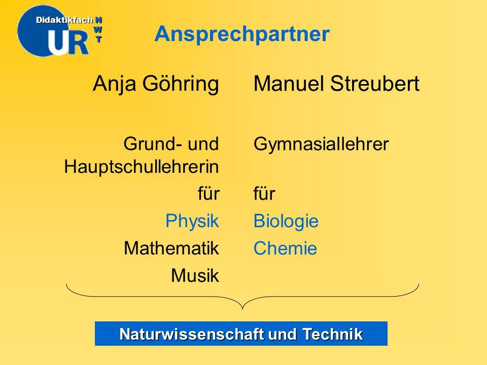 Anja Göhring Grund- und Hauptschullehrerin für Physik Mathematik Musik Ansprechpartner DidaktikfachN W T Didaktikfach N W T Manuel Streubert Gymnasial