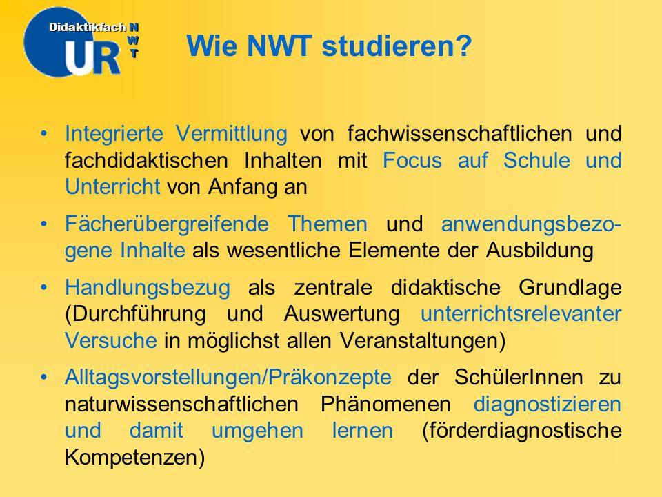 Wie NWT studieren? DidaktikfachN W T Didaktikfach N W T Integrierte Vermittlung von fachwissenschaftlichen und fachdidaktischen Inhalten mit Focus auf