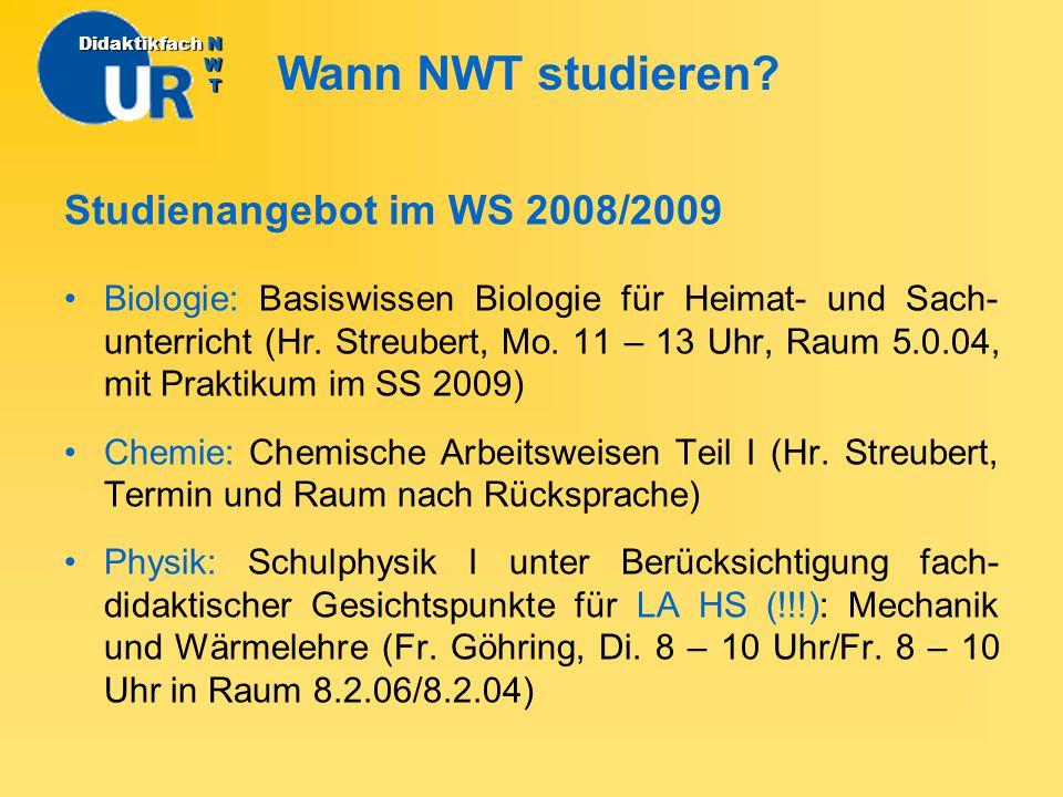 Wann NWT studieren? DidaktikfachN W T Didaktikfach N W T Studienangebot im WS 2008/2009 Biologie: Basiswissen Biologie für Heimat- und Sach- unterrich