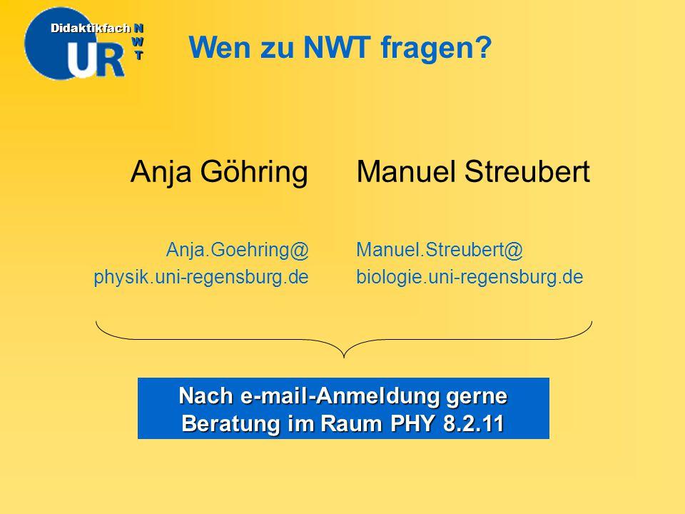 Anja Göhring Anja.Goehring@ physik.uni-regensburg.de Wen zu NWT fragen? DidaktikfachN W T Didaktikfach N W T Manuel Streubert Manuel.Streubert@ biolog