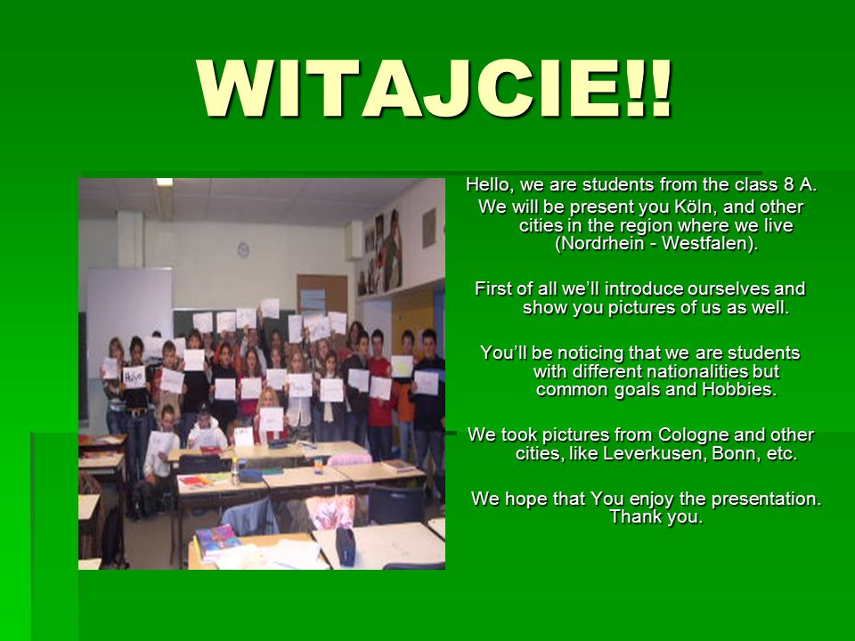 WITAJCIE!. Hello, we are students from the class 8 A.