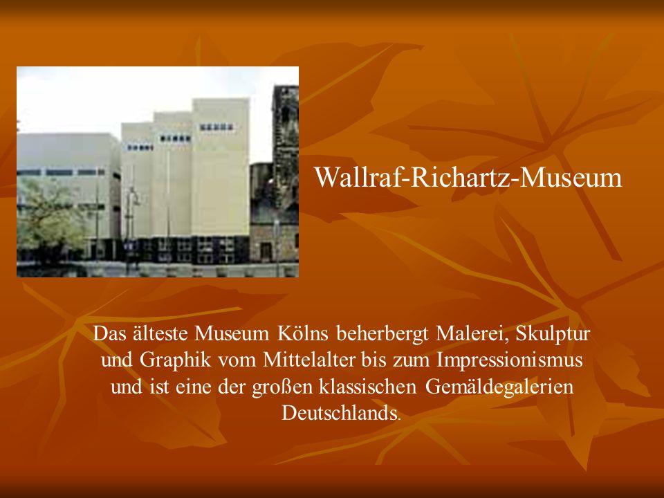 Wallraf-Richartz-Museum Das älteste Museum Kölns beherbergt Malerei, Skulptur und Graphik vom Mittelalter bis zum Impressionismus und ist eine der großen klassischen Gemäldegalerien Deutschlands.