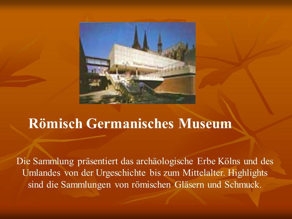 Römisch Germanisches Museum Die Sammlung präsentiert das archäologische Erbe Kölns und des Umlandes von der Urgeschichte bis zum Mittelalter.
