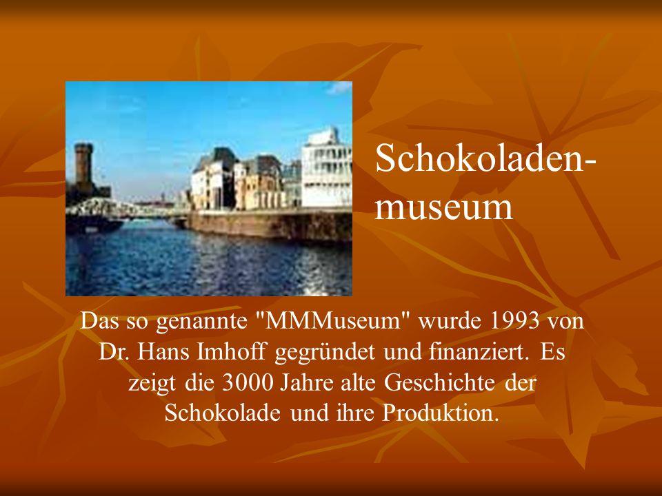 Schokoladen- museum Das so genannte MMMuseum wurde 1993 von Dr.