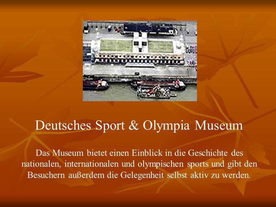 Deutsches Sport & Olympia Museum Das Museum bietet einen Einblick in die Geschichte des nationalen, internationalen und olympischen sports und gibt den Besuchern außerdem die Gelegenheit selbst aktiv zu werden.