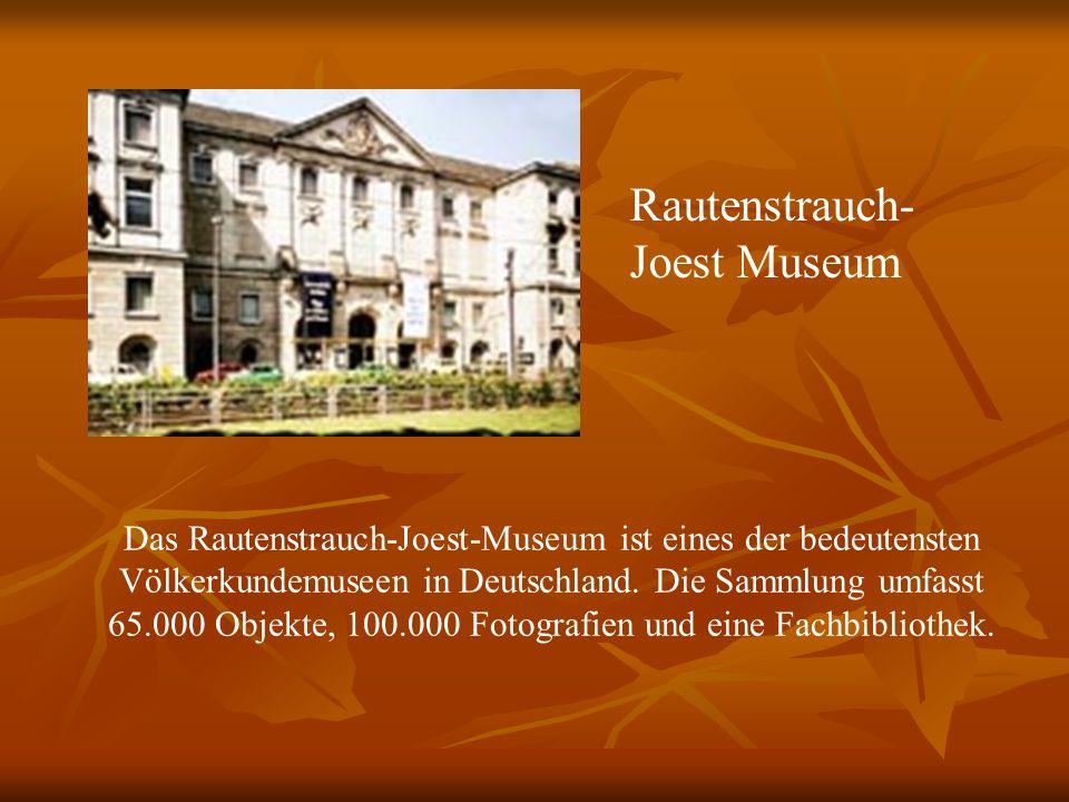 Rautenstrauch- Joest Museum Das Rautenstrauch-Joest-Museum ist eines der bedeutensten Völkerkundemuseen in Deutschland.