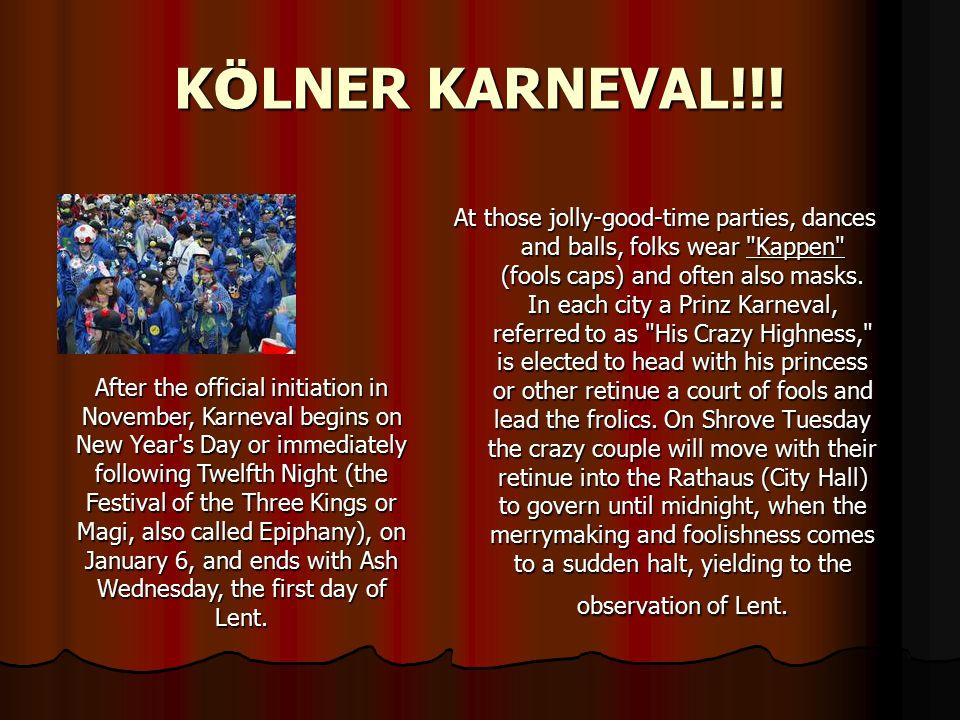 K Ö LNER KARNEVAL!!! At those jolly-good-time parties, dances and balls, folks wear