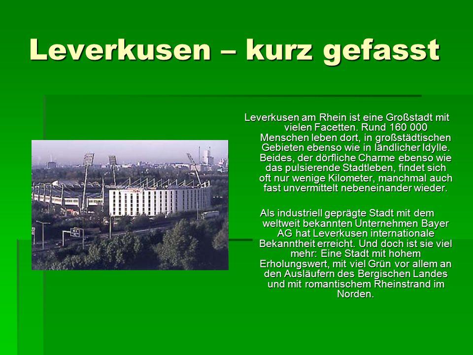 Leverkusen – kurz gefasst Leverkusen am Rhein ist eine Großstadt mit vielen Facetten.