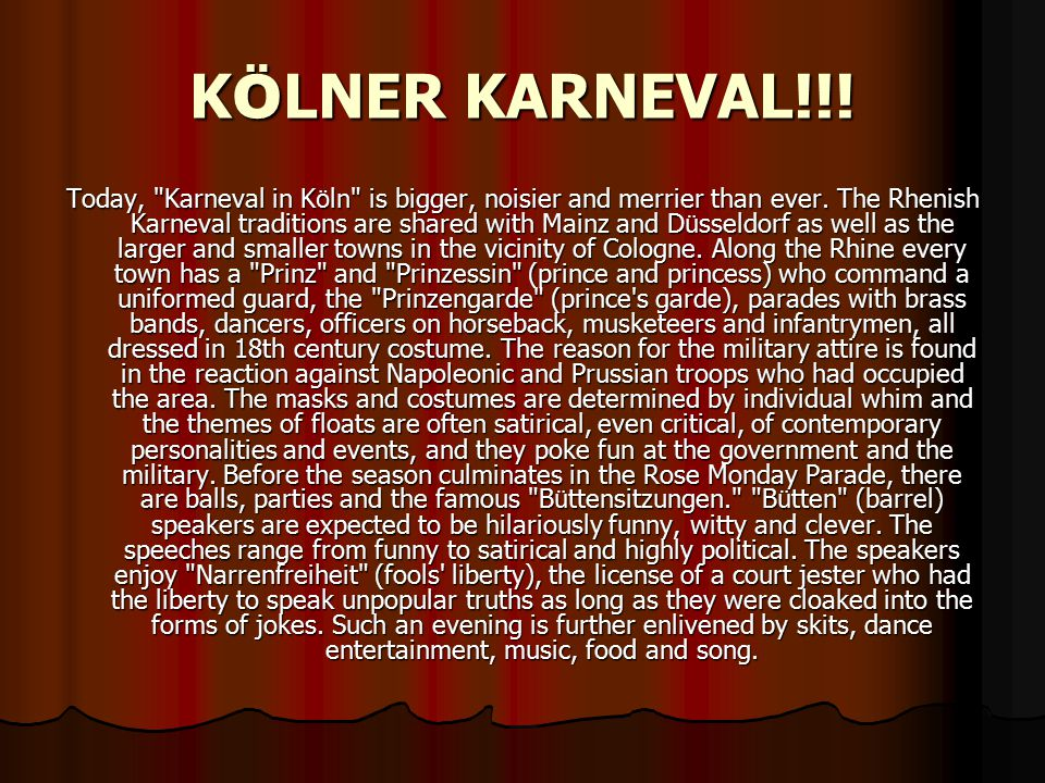 K Ö LNER KARNEVAL!!. Today, Karneval in K ö ln is bigger, noisier and merrier than ever.