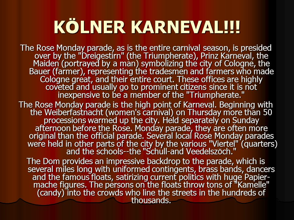 K Ö LNER KARNEVAL!!! The Rose Monday parade, as is the entire carnival season, is presided over by the