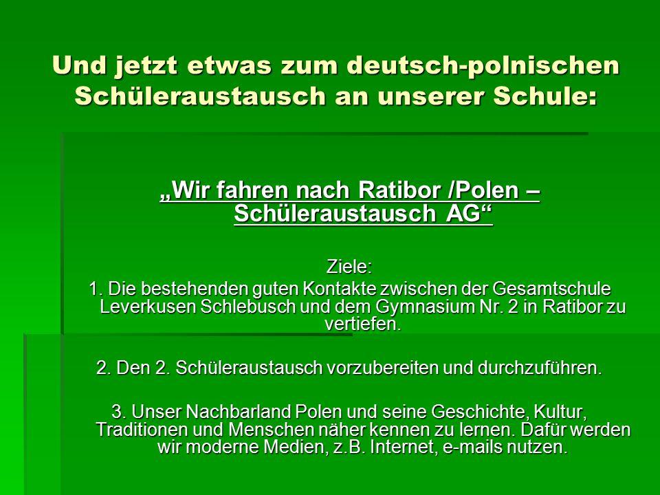 """Und jetzt etwas zum deutsch-polnischen Schüleraustausch an unserer Schule: """"Wir fahren nach Ratibor /Polen – Schüleraustausch AG Ziele: 1."""