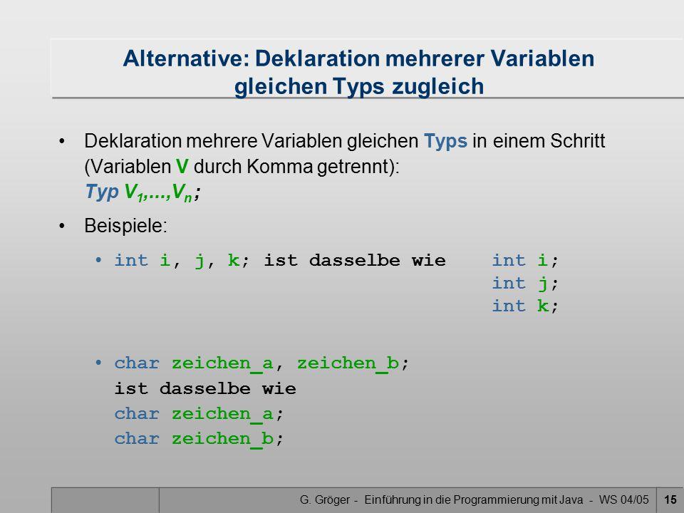 G. Gröger - Einführung in die Programmierung mit Java - WS 04/0515 Alternative: Deklaration mehrerer Variablen gleichen Typs zugleich Deklaration mehr