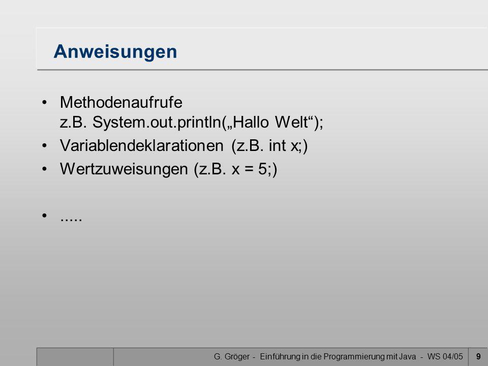 """G. Gröger - Einführung in die Programmierung mit Java - WS 04/059 Anweisungen Methodenaufrufe z.B. System.out.println(""""Hallo Welt""""); Variablendeklarat"""