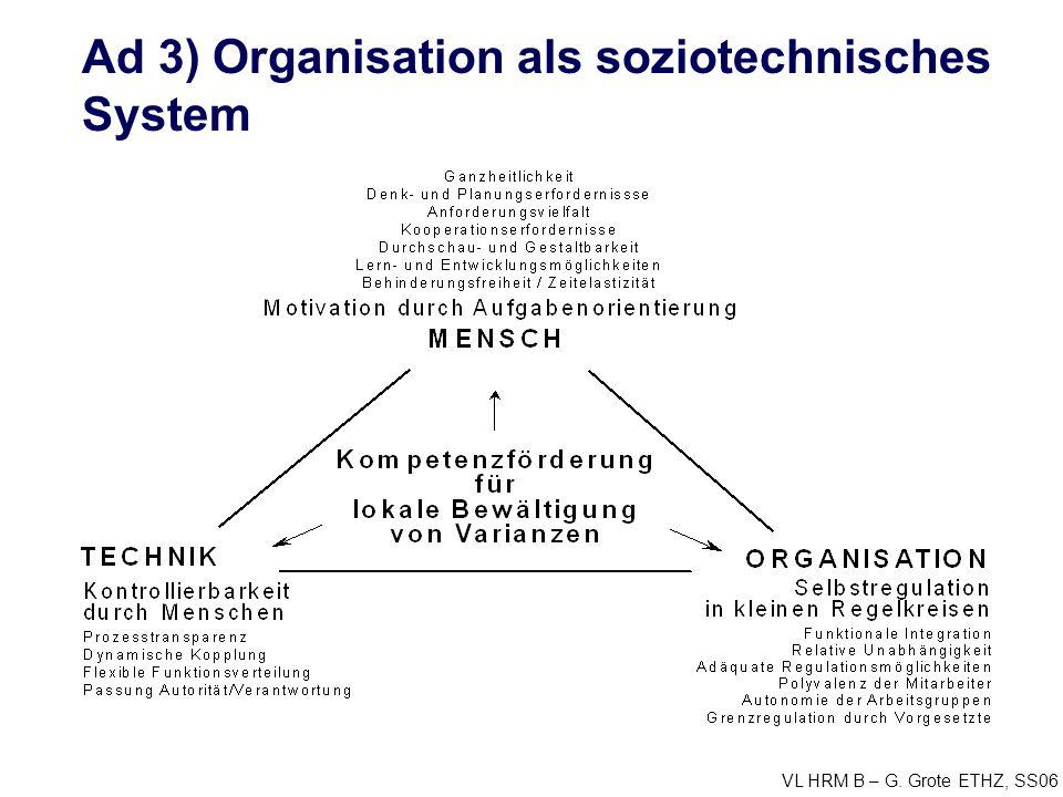 VL HRM B – G. Grote ETHZ, SS06 Ad 3) Organisation als soziotechnisches System