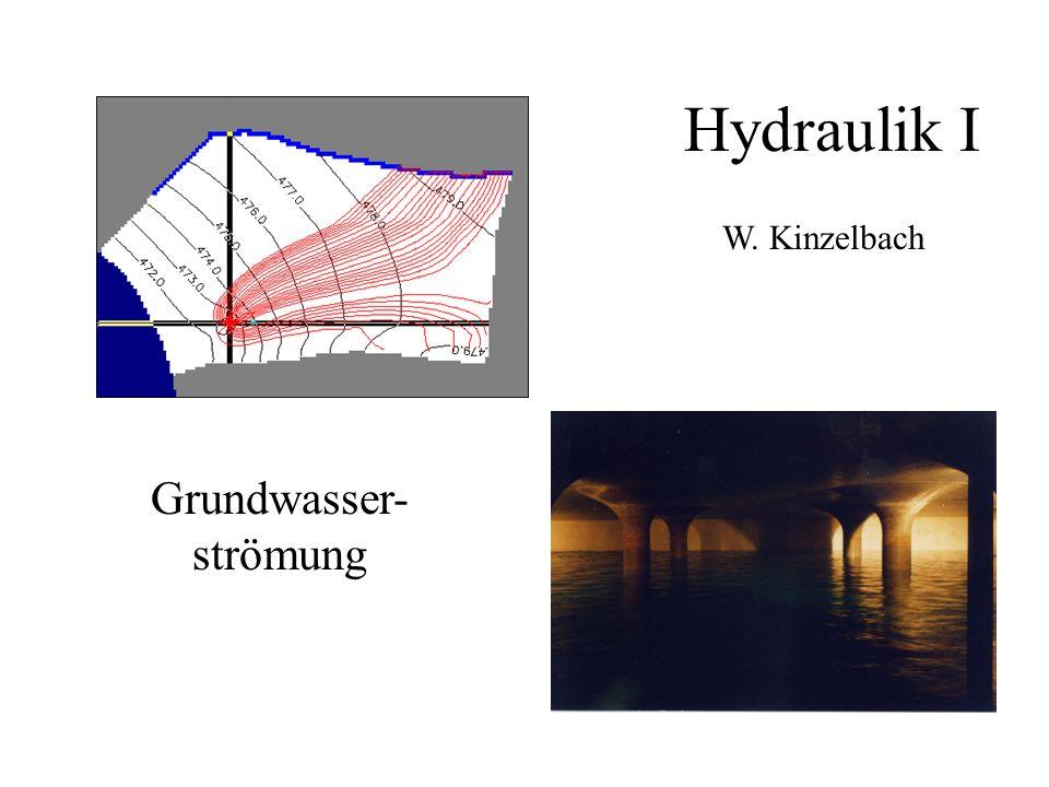 Hydraulik I Grundwasser- strömung W. Kinzelbach