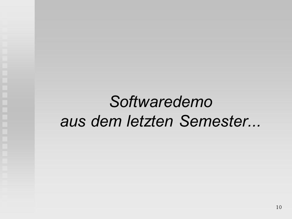 10 Softwaredemo aus dem letzten Semester...