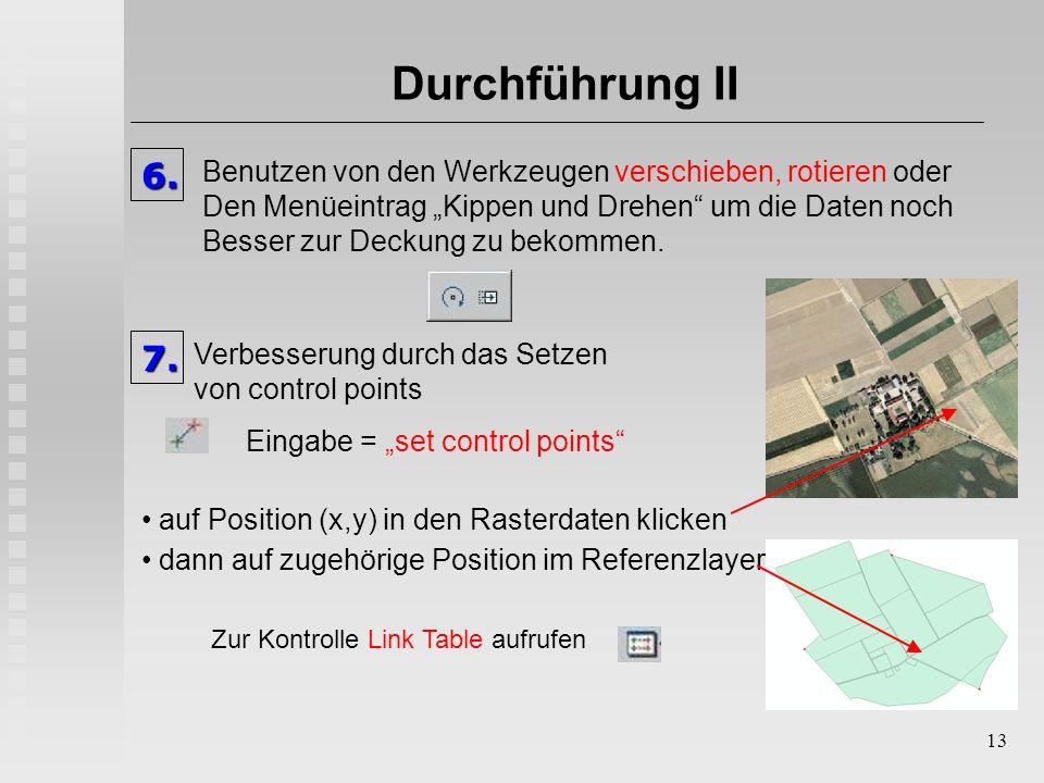 """13 Durchführung II6. Benutzen von den Werkzeugen verschieben, rotieren oder Den Menüeintrag """"Kippen und Drehen"""" um die Daten noch Besser zur Deckung z"""