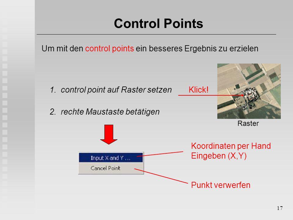 17 Control Points Um mit den control points ein besseres Ergebnis zu erzielen 1. control point auf Raster setzen 2. rechte Maustaste betätigen Koordin