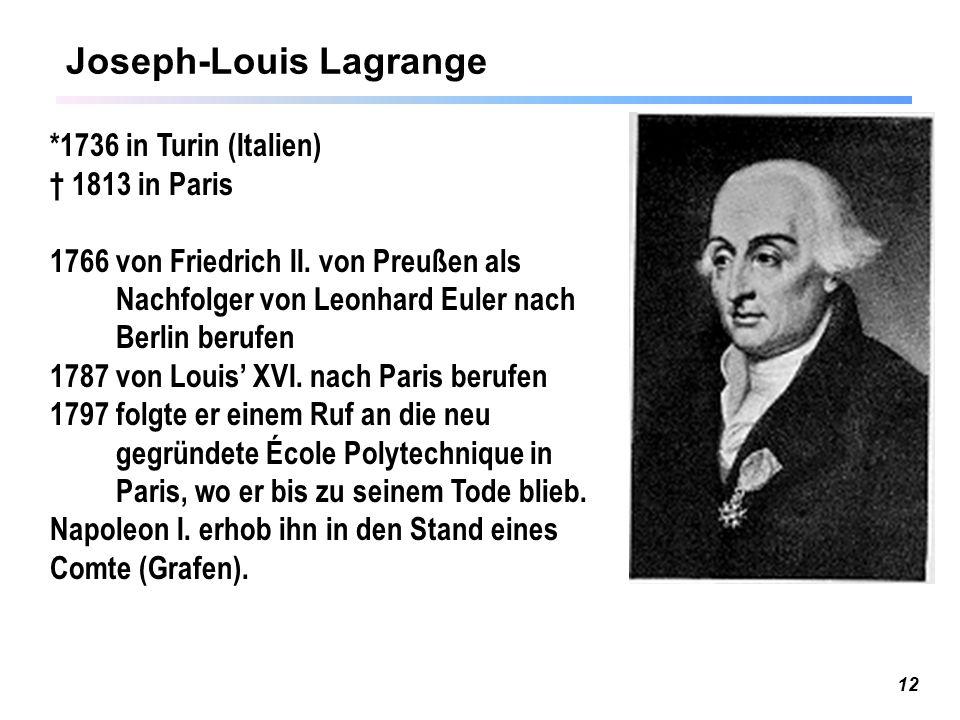 12 Joseph-Louis Lagrange *1736 in Turin (Italien) † 1813 in Paris 1766 von Friedrich II.